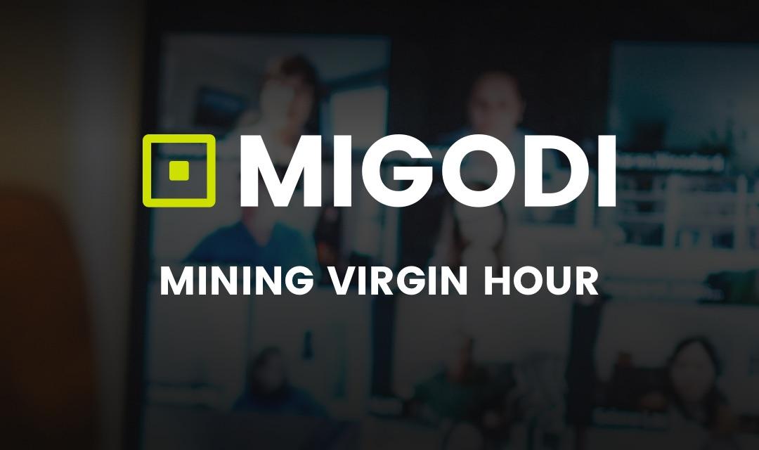 MIGODI Mining Virgin Hour