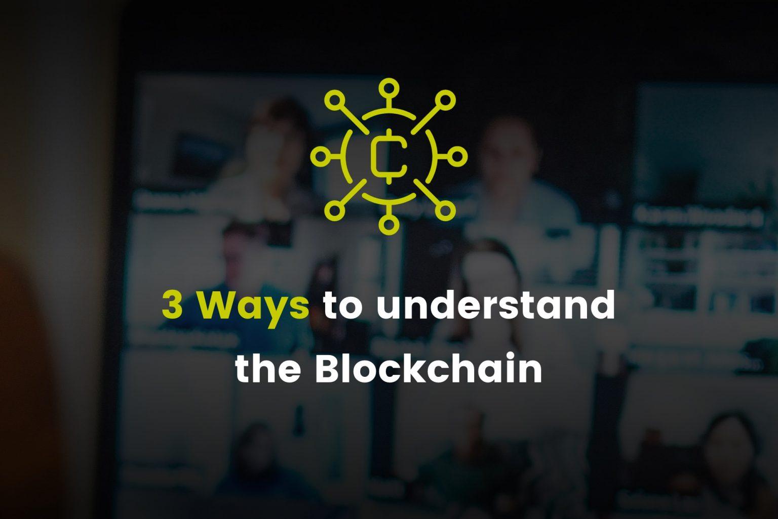 3 Ways to understand the Blockchain